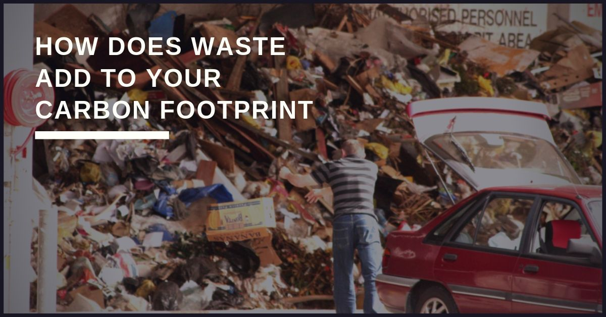 How waste contributes to your carbon footprint